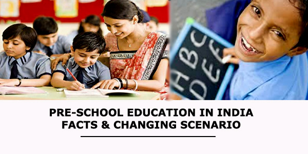 Pre-School Education in India: Facts & Changing Scenario