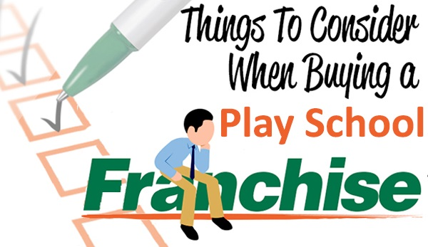 Things to Consider before Buying a playschool Franchise